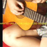 WANTED ukelele or child's guitar in Lockport, Illinois