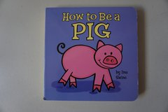 How To Be A Pig Board Book in Joliet, Illinois