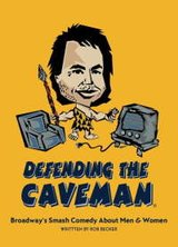 Defending the Caveman Broadways Comedy about the Sexes in Batavia, Illinois