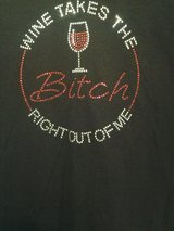 Wine takes the B---- right out of me TSHIRT in Coldspring, Texas