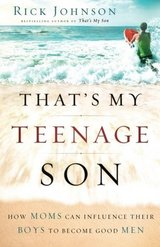 That's My Teenage Son: How Moms Can Influence Their Boys to Become Good Men - new in Spring, Texas