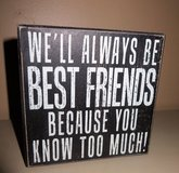 "Wooden Sign Art ""We'll Always Be Best Friends Because You Know Too Much!"" 6 X 6 in Naperville, Illinois"