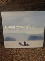 A Hard -Water World Ice Fishing and Why We Do It in Oswego, Illinois