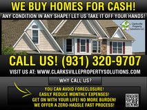 We are multi-service company who has the ability to BUY, REPAIR, RENT to OWN, and SELL HOMES in ... in Clarksville, Tennessee