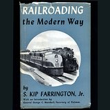 RAILROADING the Modern Way BY S. Kip Farrington, Jr.  HC DJ in Westmont, Illinois