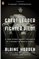 The Great Leader and the Fighter Pilot: A True Story About the Birth of Tyranny in North Korea in Okinawa, Japan