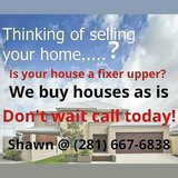 Real estate investor. We buy fixer upper houses. Shawn @ (281) 667-6838 in The Woodlands, Texas