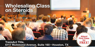 Jan 26th – WHOLESALING CLASS ON STEROIDS! First Class FREE! in Bellaire, Texas