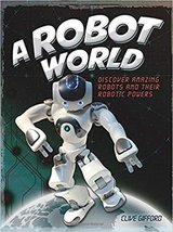 A Robot World Hard Cover Book Discover Amazing Robots and their Robotic Powers Age 8 - 12 * Grad... in Joliet, Illinois