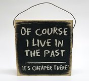 """Wooden Sign Home Decor Plaque """"Of Course I Live in the Past, It's Cheaper There"""" in Naperville, Illinois"""