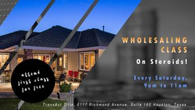 Attend our 713 REIA's WHOLESALING CLASS ON STEROIDS! Attend First Class for FREE in Houston, Texas
