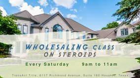 Join our 1st Class FREE! 713 REIA's WHOLESALING CLASS ON STEROIDS! in Houston, Texas