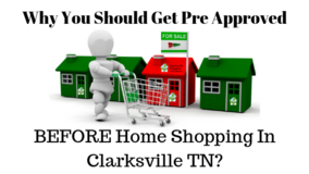 Why You Should Get Pre Approved BEFORE Home Shopping In Clarksville TN? in Fort Campbell, Kentucky