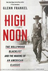 High Noon: The Hollywood Blacklist and the Making of an American Classic in Spring, Texas
