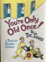 You're a Only Old Once, by Dr. Seuss in Naperville, Illinois