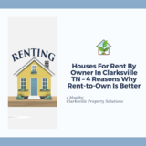 Houses For Rent By Owner In Clarksville TN – 4 Reasons Why Rent-to-Own Is Better in Clarksville, Tennessee