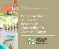 Why You Should Sell To An Investor in Clarksville TN Over An iBuyer in Clarksville, Tennessee